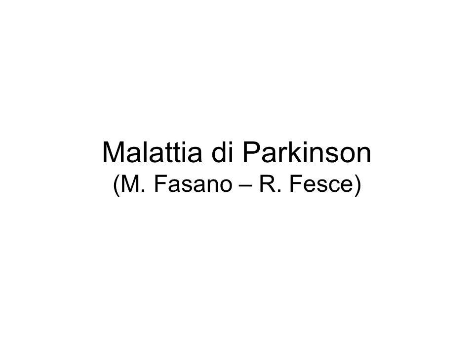 Malattia di Parkinson (M. Fasano – R. Fesce)