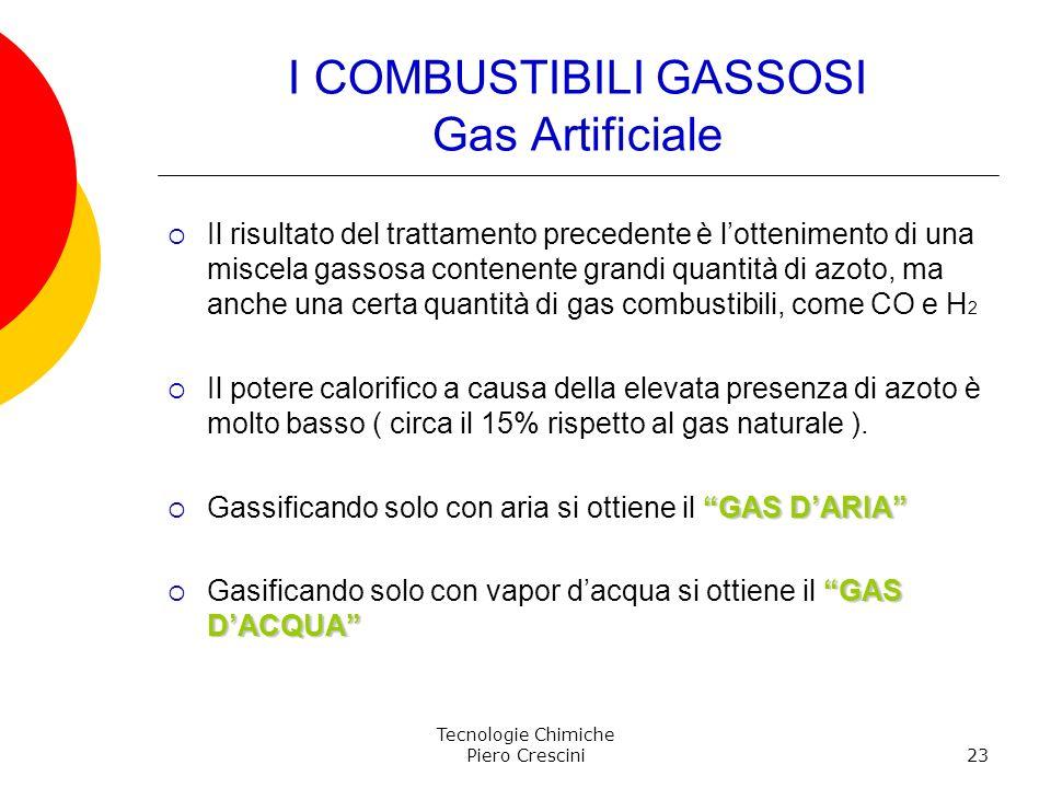 Tecnologie Chimiche Piero Crescini23 I COMBUSTIBILI GASSOSI Gas Artificiale Il risultato del trattamento precedente è lottenimento di una miscela gass