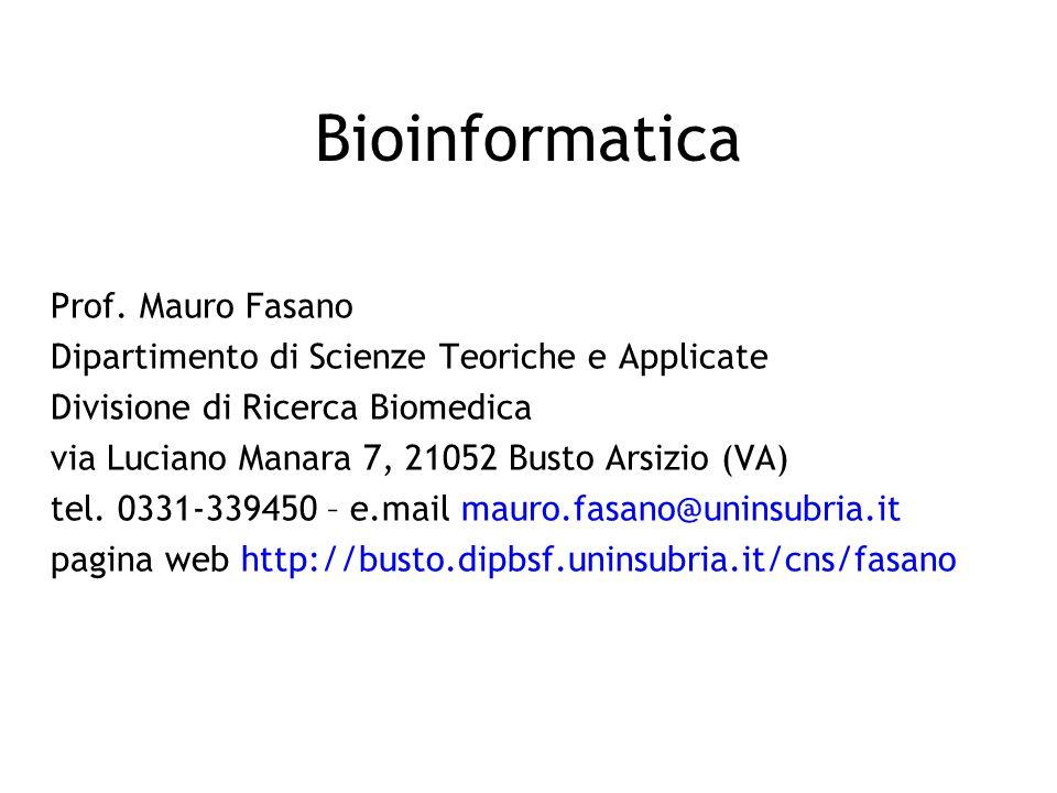 Bioinformatica Prof. Mauro Fasano Dipartimento di Scienze Teoriche e Applicate Divisione di Ricerca Biomedica via Luciano Manara 7, 21052 Busto Arsizi
