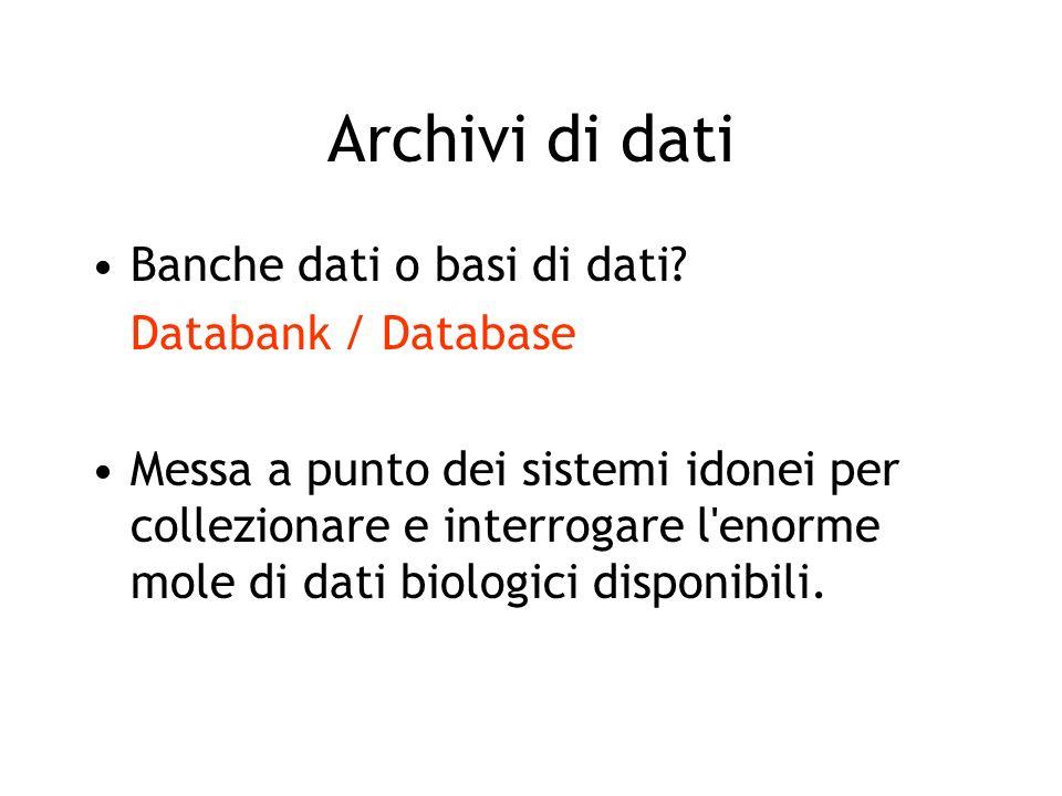Archivi di dati Banche dati o basi di dati? Databank / Database Messa a punto dei sistemi idonei per collezionare e interrogare l'enorme mole di dati