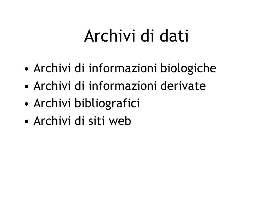 Archivi di dati Archivi di informazioni biologiche –Sequenze annotate –Strutture –Pattern di espressione di proteine