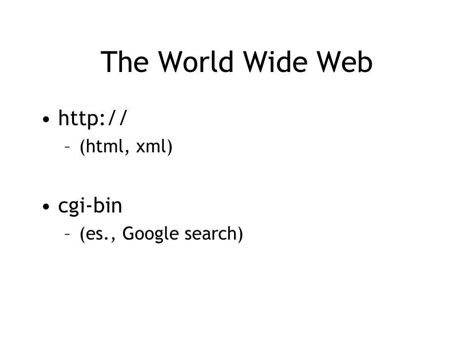 The World Wide Web http:// –(html, xml) cgi-bin –(es., Google search)