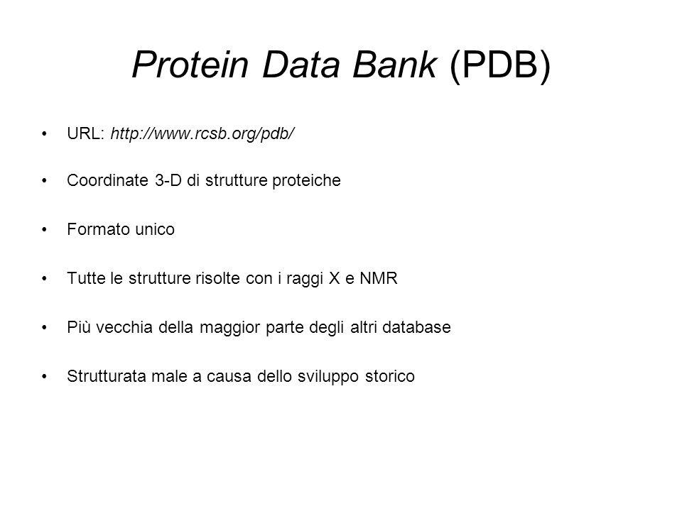 Protein Data Bank (PDB) URL: http://www.rcsb.org/pdb/ Coordinate 3-D di strutture proteiche Formato unico Tutte le strutture risolte con i raggi X e N