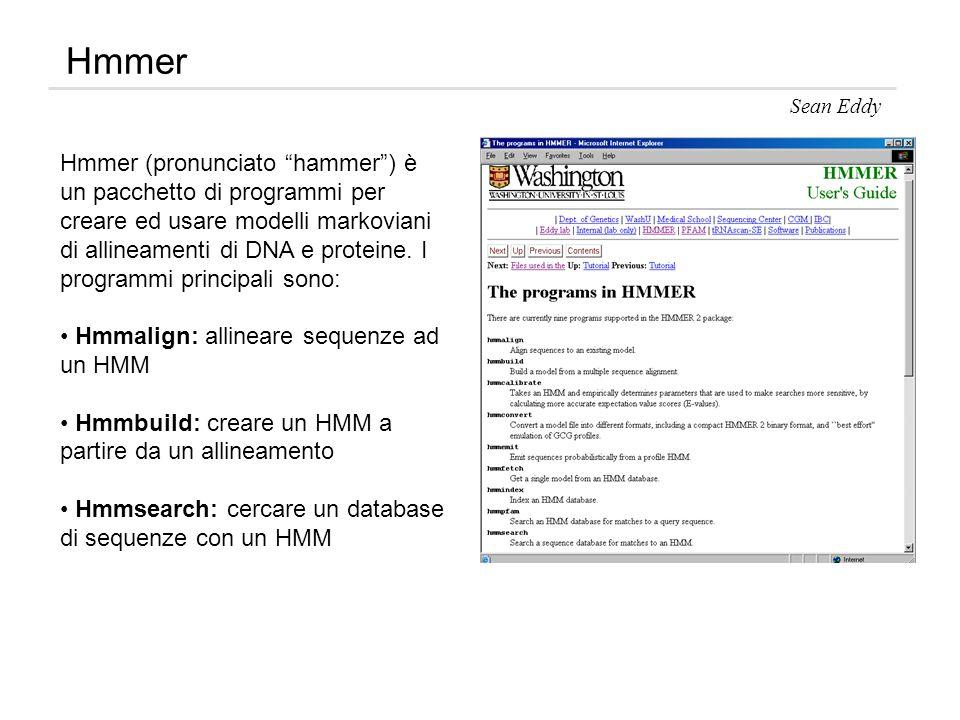 Hmmer Sean Eddy Hmmer (pronunciato hammer) è un pacchetto di programmi per creare ed usare modelli markoviani di allineamenti di DNA e proteine. I pro