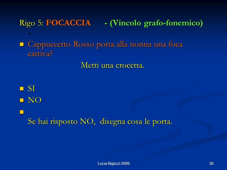 Rigo 5: FOCACCIA - (Vincolo grafo-fonemico) - Cappuccetto Rosso porta alla nonna una foca cattiva.