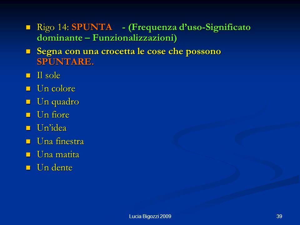 Rigo 14: SPUNTA - (Frequenza duso-Significato dominante – Funzionalizzazioni) Rigo 14: SPUNTA - (Frequenza duso-Significato dominante – Funzionalizzazioni) Segna con una crocetta le cose che possono SPUNTARE.