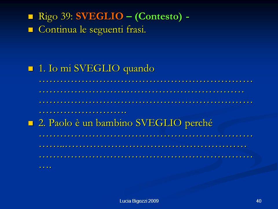 Rigo 39: SVEGLIO – (Contesto) - Rigo 39: SVEGLIO – (Contesto) - Continua le seguenti frasi. Continua le seguenti frasi. 1. Io mi SVEGLIO quando ………………