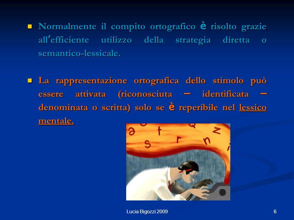 Normalmente il compito ortografico è risolto grazie all efficiente utilizzo della strategia diretta o semantico-lessicale. Normalmente il compito orto
