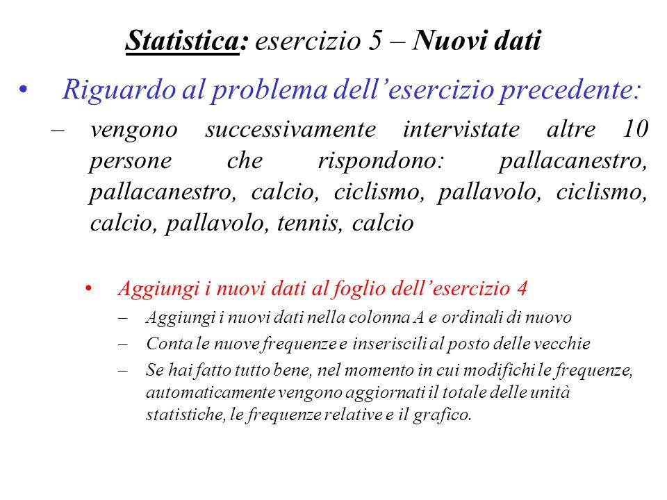 Statistica: esercizio 5 – Nuovi dati Riguardo al problema dellesercizio precedente: –vengono successivamente intervistate altre 10 persone che rispond