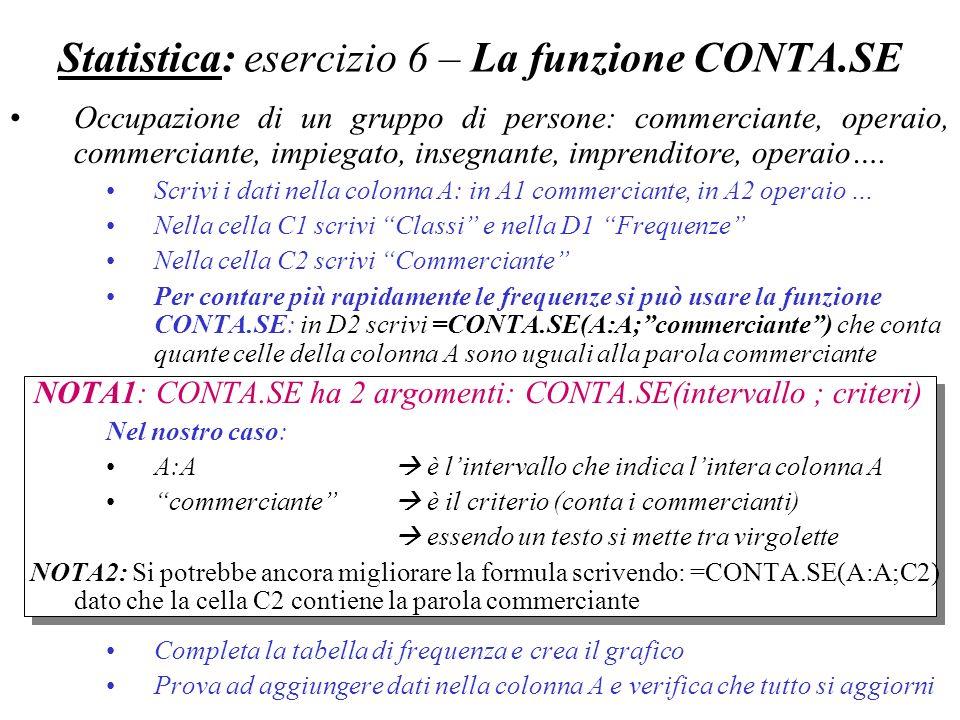Statistica: esercizio 6 – La funzione CONTA.SE Occupazione di un gruppo di persone: commerciante, operaio, commerciante, impiegato, insegnante, impren