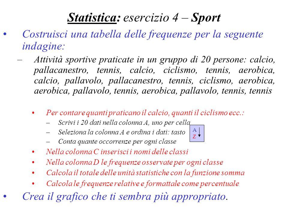 Statistica: esercizio 4 – Sport Costruisci una tabella delle frequenze per la seguente indagine: –Attività sportive praticate in un gruppo di 20 perso
