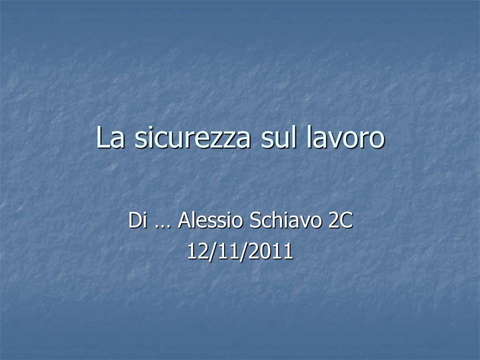 La sicurezza sul lavoro Di … Alessio Schiavo 2C 12/11/2011