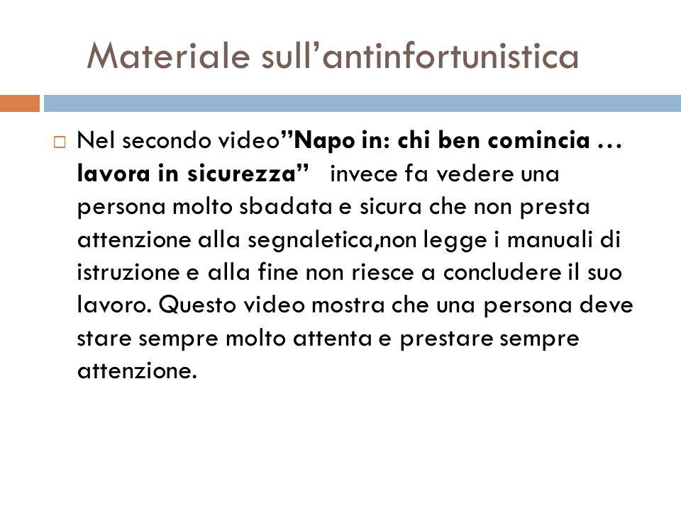 Materiale sullantinfortunistica Nel secondo videoNapo in: chi ben comincia … lavora in sicurezza invece fa vedere una persona molto sbadata e sicura c