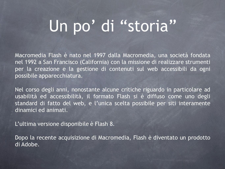 Un po di storia Macromedia Flash è nato nel 1997 dalla Macromedia, una società fondata nel 1992 a San Francisco (California) con la missione di realiz