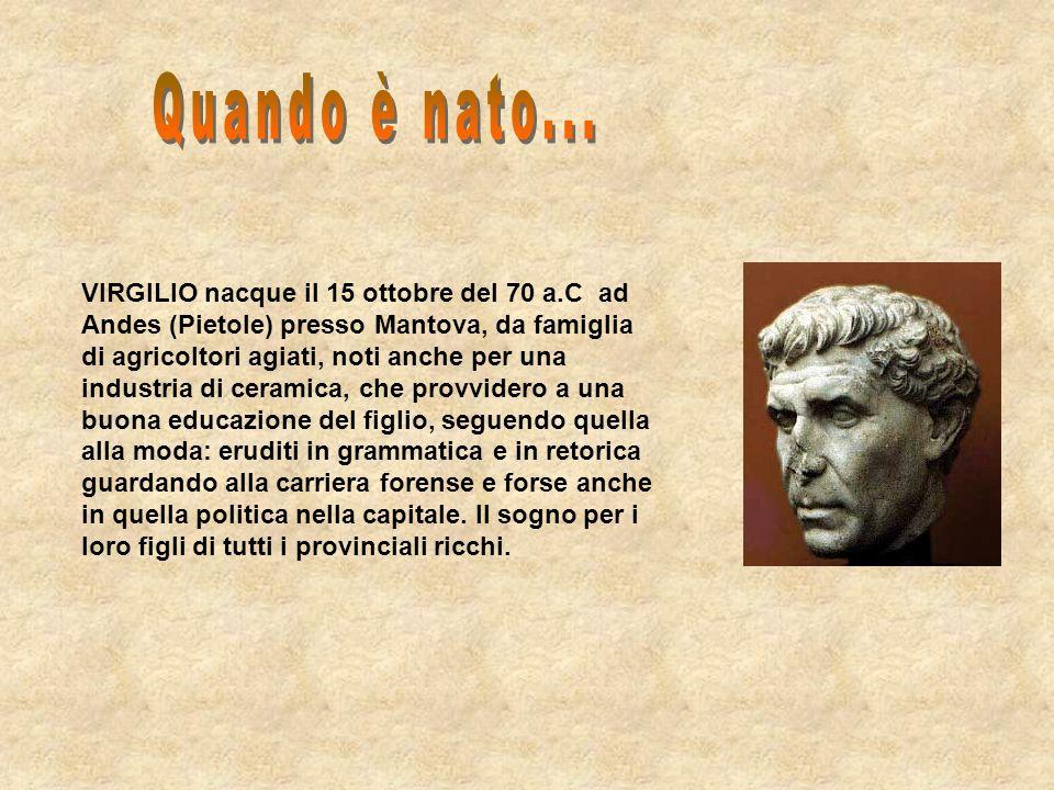 VIRGILIO nacque il 15 ottobre del 70 a.C ad Andes (Pietole) presso Mantova, da famiglia di agricoltori agiati, noti anche per una industria di ceramic