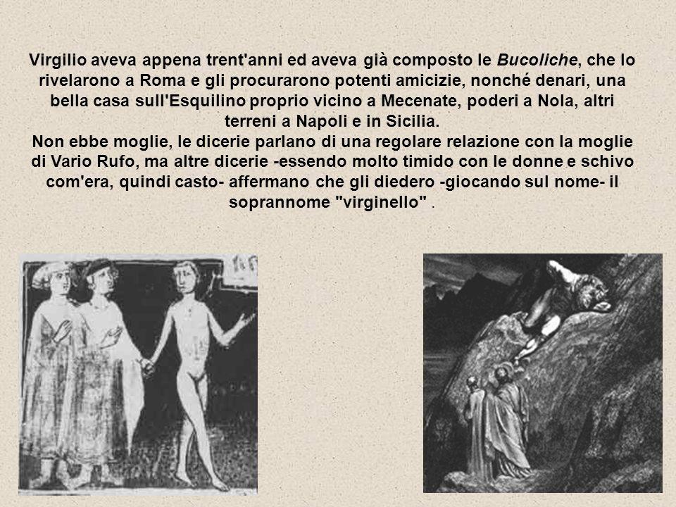 Virgilio aveva appena trent'anni ed aveva già composto le Bucoliche, che lo rivelarono a Roma e gli procurarono potenti amicizie, nonché denari, una b