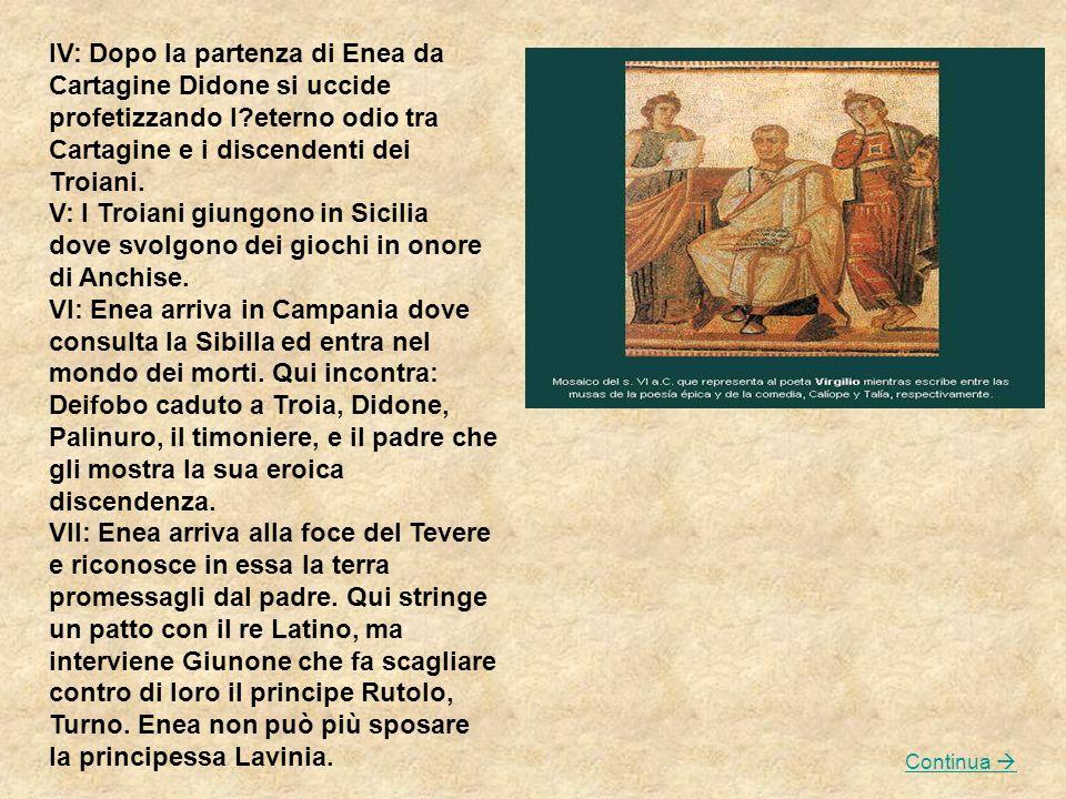 IV: Dopo la partenza di Enea da Cartagine Didone si uccide profetizzando l?eterno odio tra Cartagine e i discendenti dei Troiani. V: I Troiani giungon