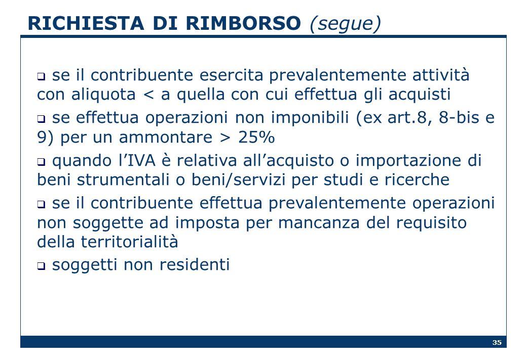35 RICHIESTA DI RIMBORSO (segue) se il contribuente esercita prevalentemente attività con aliquota < a quella con cui effettua gli acquisti se effettu