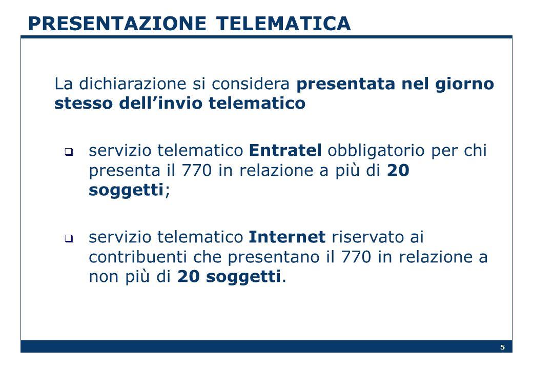 5 PRESENTAZIONE TELEMATICA La dichiarazione si considera presentata nel giorno stesso dellinvio telematico servizio telematico Entratel obbligatorio p