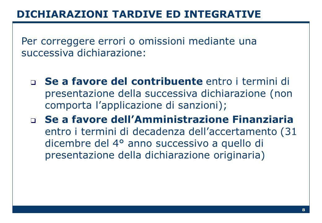 8 DICHIARAZIONI TARDIVE ED INTEGRATIVE Per correggere errori o omissioni mediante una successiva dichiarazione: Se a favore del contribuente entro i t