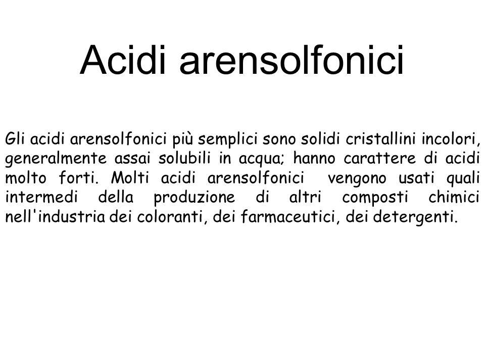 Gli acidi arensolfonici più semplici sono solidi cristallini incolori, generalmente assai solubili in acqua; hanno carattere di acidi molto forti. Mol