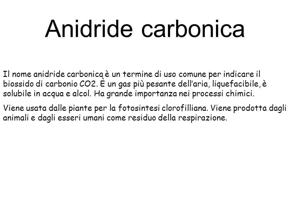 Anidride carbonica Il nome anidride carbonica è un termine di uso comune per indicare il biossido di carbonio CO2. È un gas più pesante dellaria, liqu