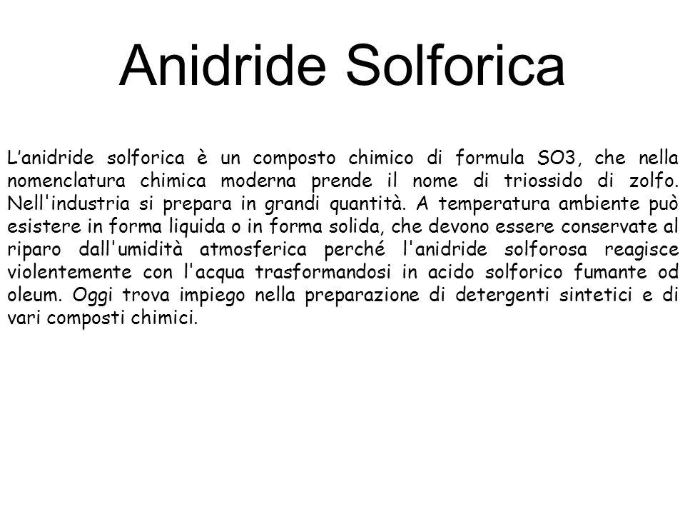 Anidride Solforica Lanidride solforica è un composto chimico di formula SO3, che nella nomenclatura chimica moderna prende il nome di triossido di zol