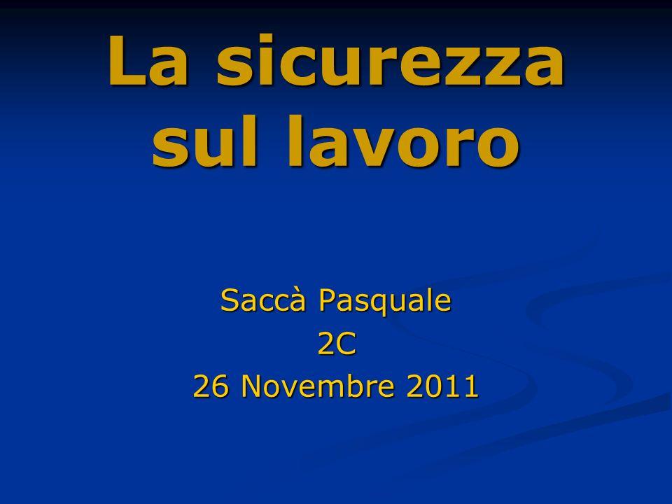 La sicurezza sul lavoro Saccà Pasquale 2C 26 Novembre 2011