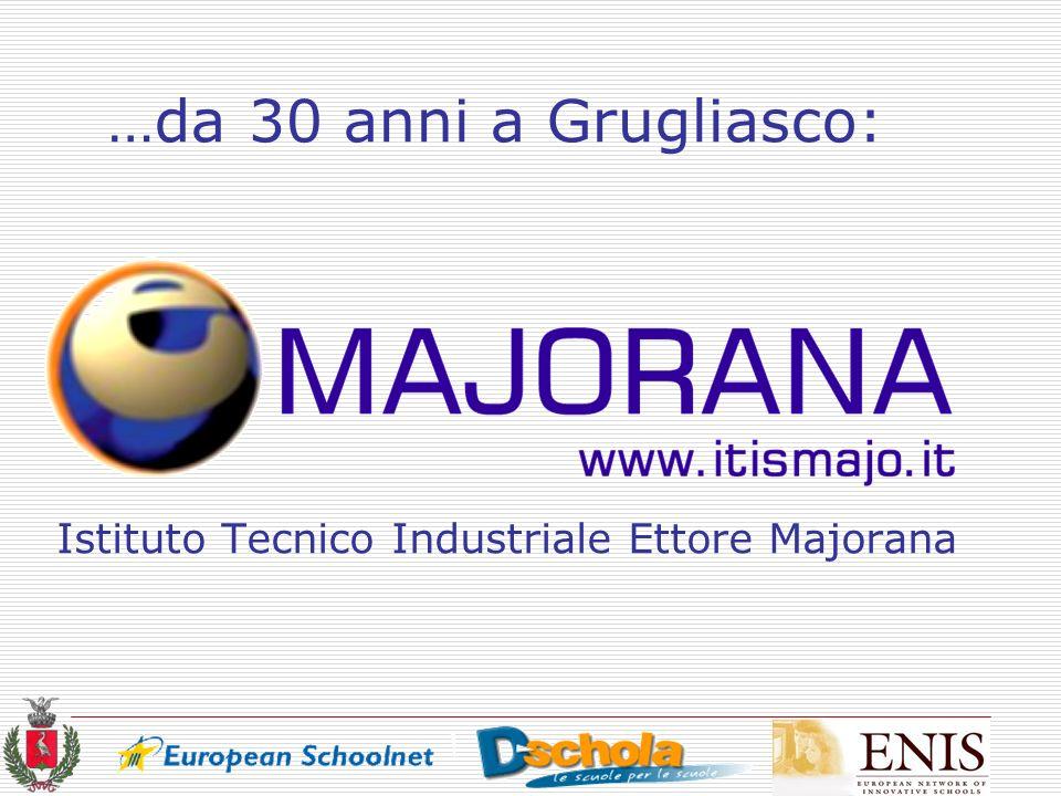 …da 30 anni a Grugliasco: Istituto Tecnico Industriale Ettore Majorana