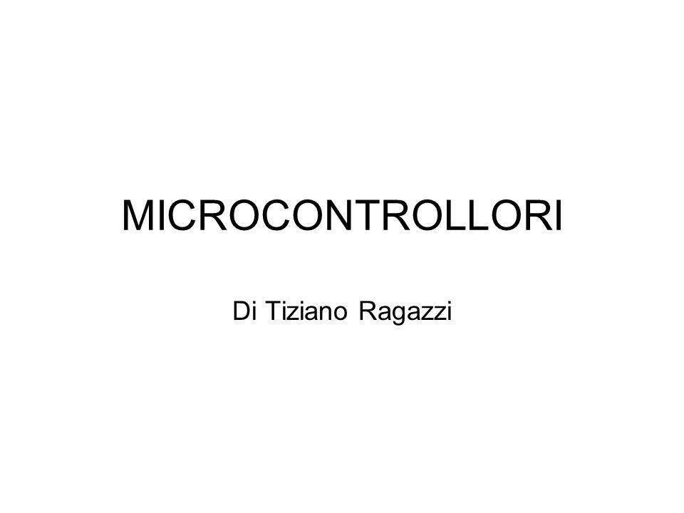 MICROCONTROLLORI Di Tiziano Ragazzi