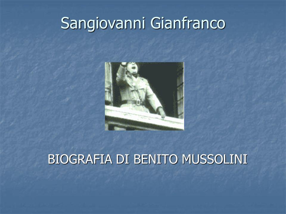 Sangiovanni Gianfranco BIOGRAFIA DI BENITO MUSSOLINI
