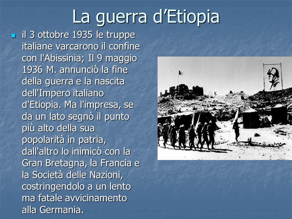 La guerra dEtiopia il 3 ottobre 1935 le truppe italiane varcarono il confine con l'Abissinia; Il 9 maggio 1936 M. annunciò la fine della guerra e la n