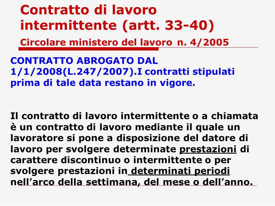 Contratto di lavoro intermittente (artt. 33-40) Circolare ministero del lavoro n. 4/2005 CONTRATTO ABROGATO DAL 1/1/2008(L.247/2007).I contratti stipu