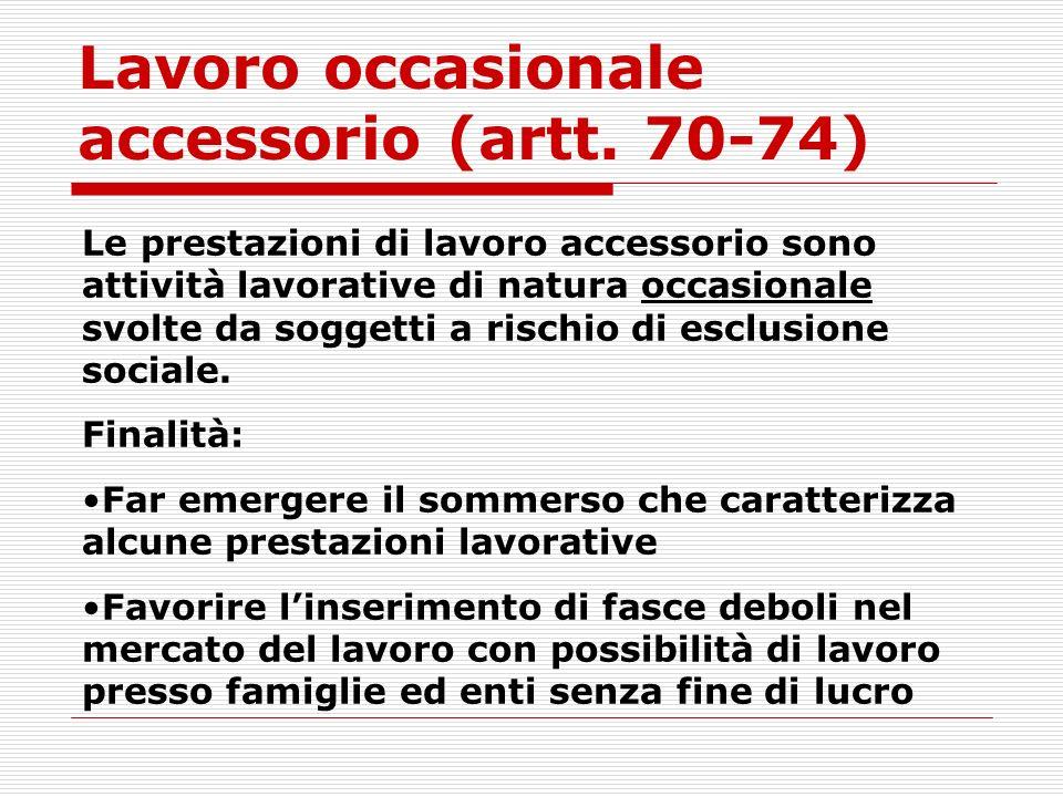 Lavoro occasionale accessorio (artt. 70-74) Le prestazioni di lavoro accessorio sono attività lavorative di natura occasionale svolte da soggetti a ri