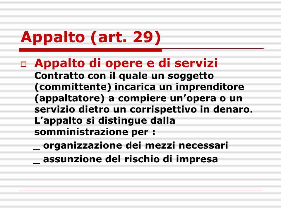 Appalto (art. 29) Appalto di opere e di servizi Contratto con il quale un soggetto (committente) incarica un imprenditore (appaltatore) a compiere uno
