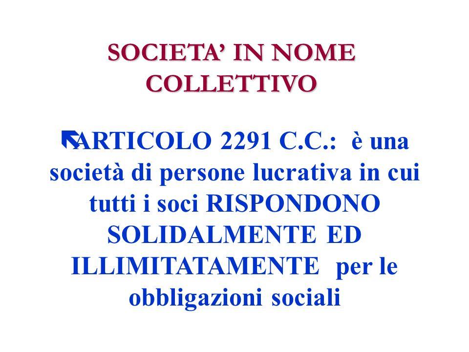 SOCIETA IN NOME COLLETTIVO ëARTICOLO 2291 C.C.: è una società di persone lucrativa in cui tutti i soci RISPONDONO SOLIDALMENTE ED ILLIMITATAMENTE per le obbligazioni sociali