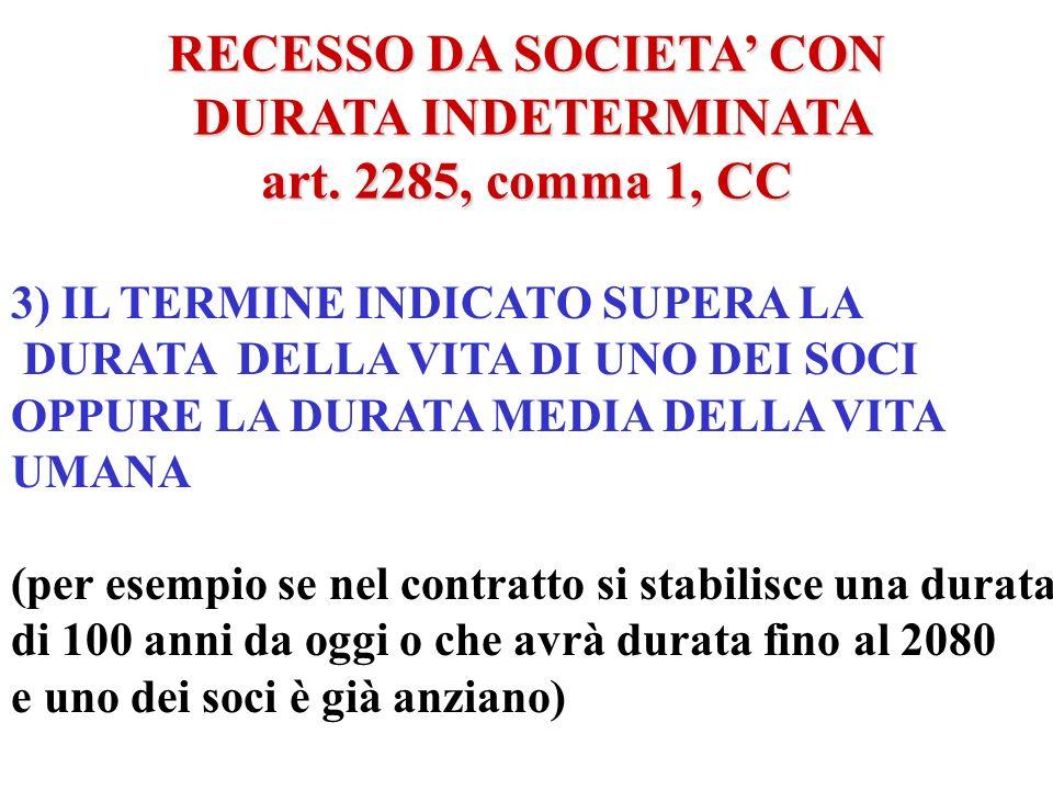 RECESSO DA SOCIETA CON DURATA INDETERMINATA DURATA INDETERMINATA art. 2285, comma 1, CC 2) LA SOCIETA E CONTRATTA PER TUTTA LA VITA DI UNO DEI SOCI
