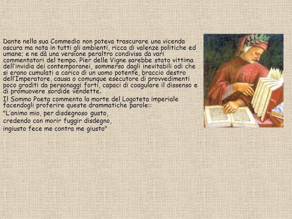 Dante nella sua Commedia non poteva trascurare una vicenda oscura ma nota in tutti gli ambienti, ricca di valenze politiche ed umane; e ne dà una vers