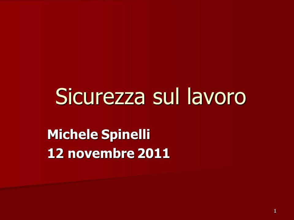 1 Sicurezza sul lavoro Michele Spinelli 12 novembre 2011