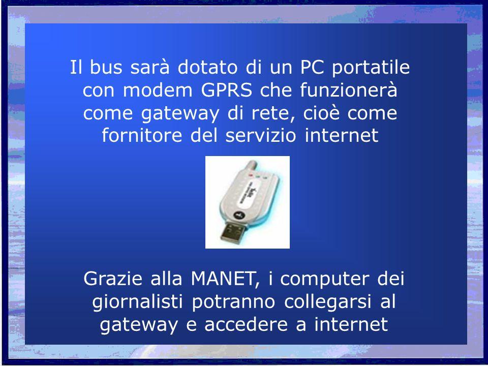 Il bus sarà dotato di un PC portatile con modem GPRS che funzionerà come gateway di rete, cioè come fornitore del servizio internet Grazie alla MANET, i computer dei giornalisti potranno collegarsi al gateway e accedere a internet