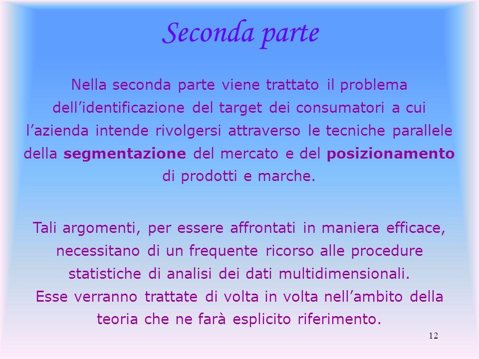 12 Seconda parte Nella seconda parte viene trattato il problema dellidentificazione del target dei consumatori a cui lazienda intende rivolgersi attra