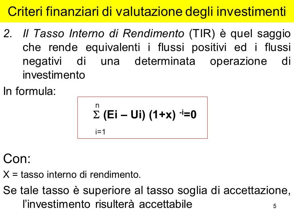 5 2.Il Tasso Interno di Rendimento (TIR) è quel saggio che rende equivalenti i flussi positivi ed i flussi negativi di una determinata operazione di i