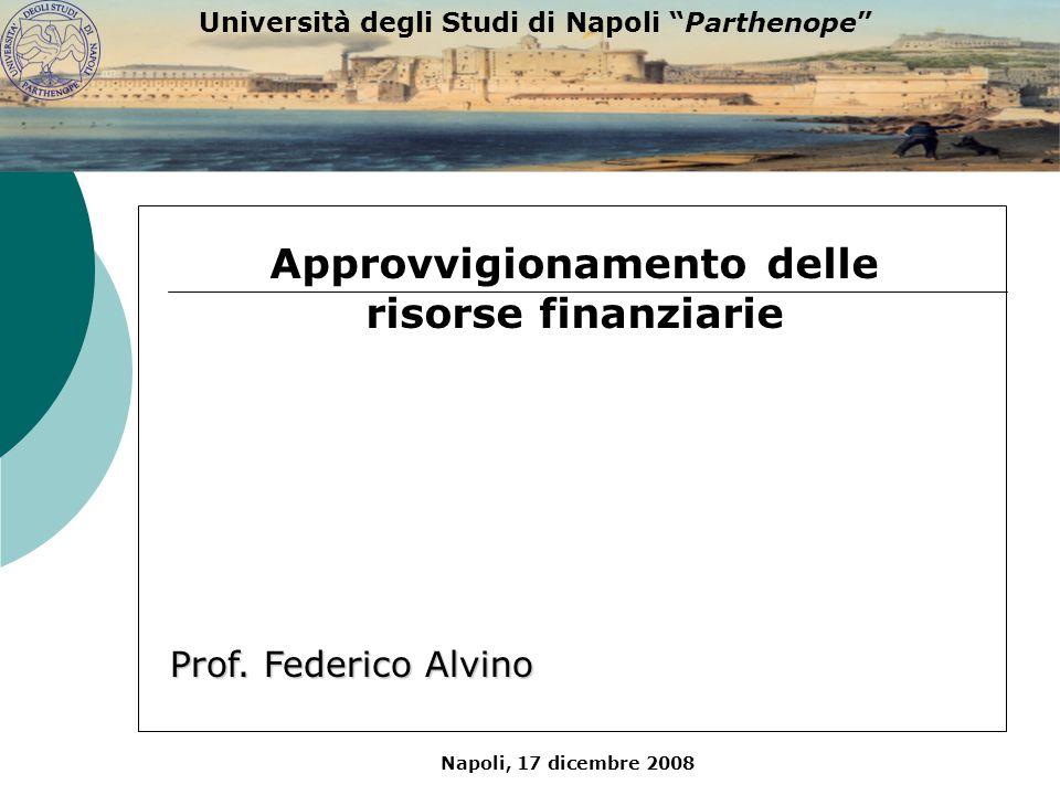 Napoli, 17 dicembre 2008 Università degli Studi di Napoli Parthenope Fabbisogno finanziario e affidamento bancario Fabbisogno finanziario aziendale Necessità di reperire risorse anche esternamente Istruttoria di fido