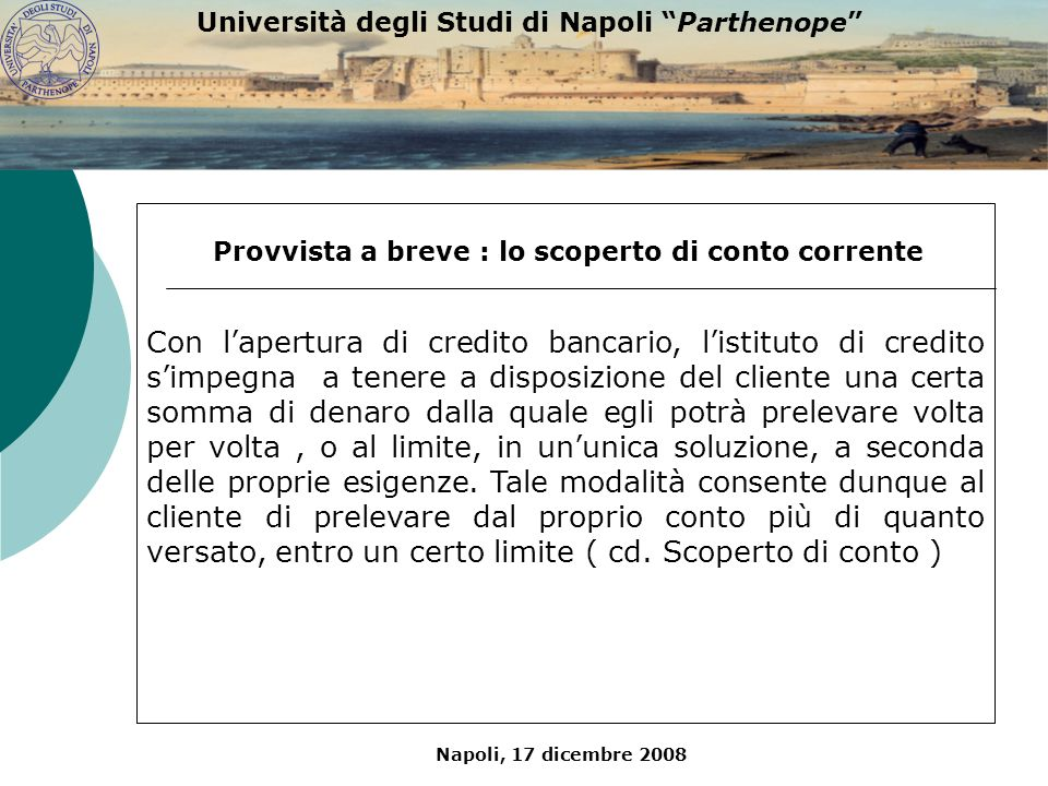 Napoli, 17 dicembre 2008 Università degli Studi di Napoli Parthenope Con lapertura di credito bancario, listituto di credito simpegna a tenere a dispo