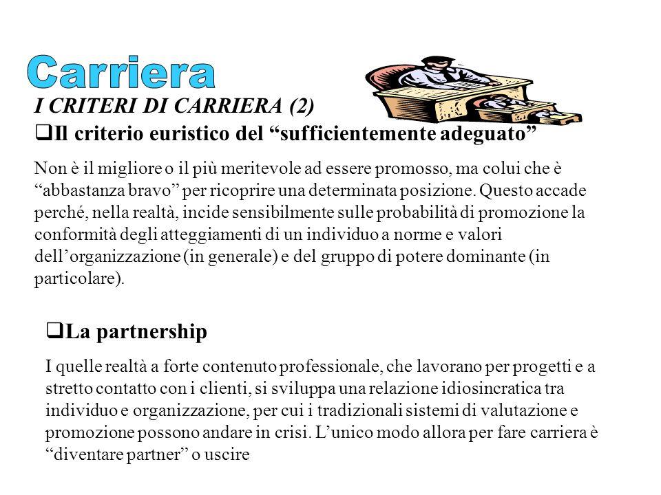I CRITERI DI CARRIERA (2) Il criterio euristico del sufficientemente adeguato Non è il migliore o il più meritevole ad essere promosso, ma colui che è