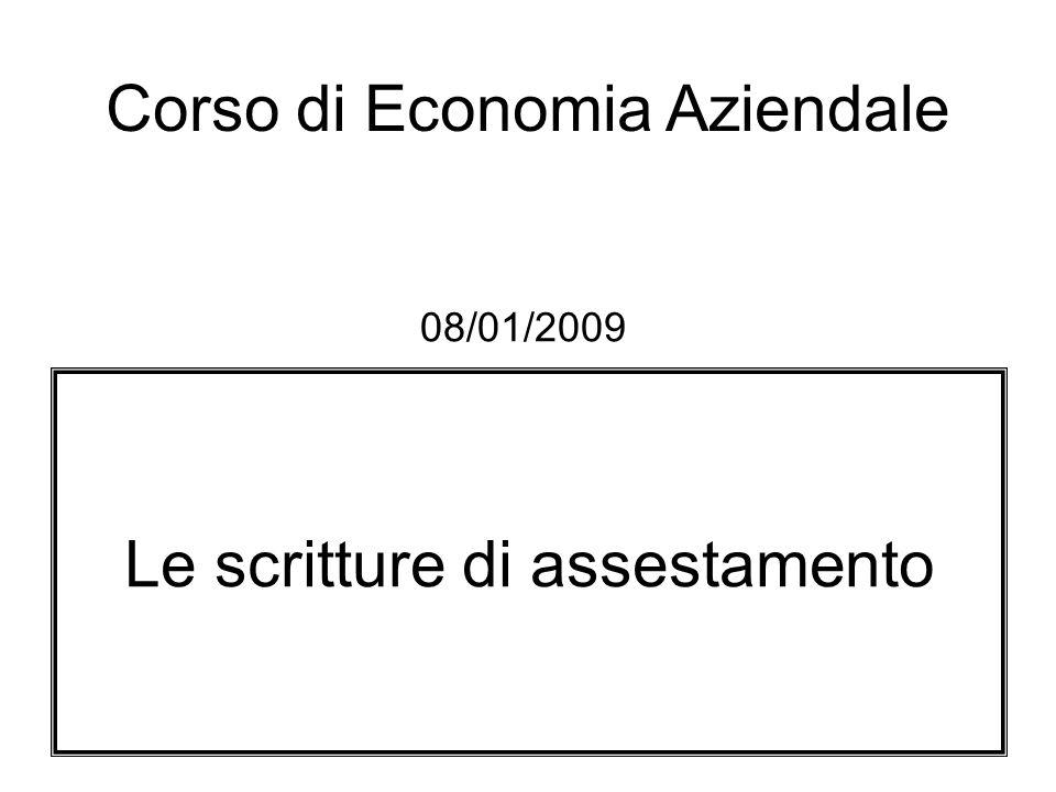 Le scritture di assestamento Corso di Economia Aziendale 08/01/2009