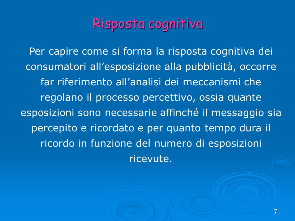 7 Per capire come si forma la risposta cognitiva dei consumatori allesposizione alla pubblicità, occorre far riferimento allanalisi dei meccanismi che