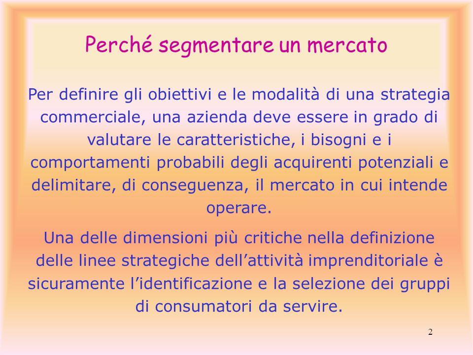 2 Per definire gli obiettivi e le modalità di una strategia commerciale, una azienda deve essere in grado di valutare le caratteristiche, i bisogni e