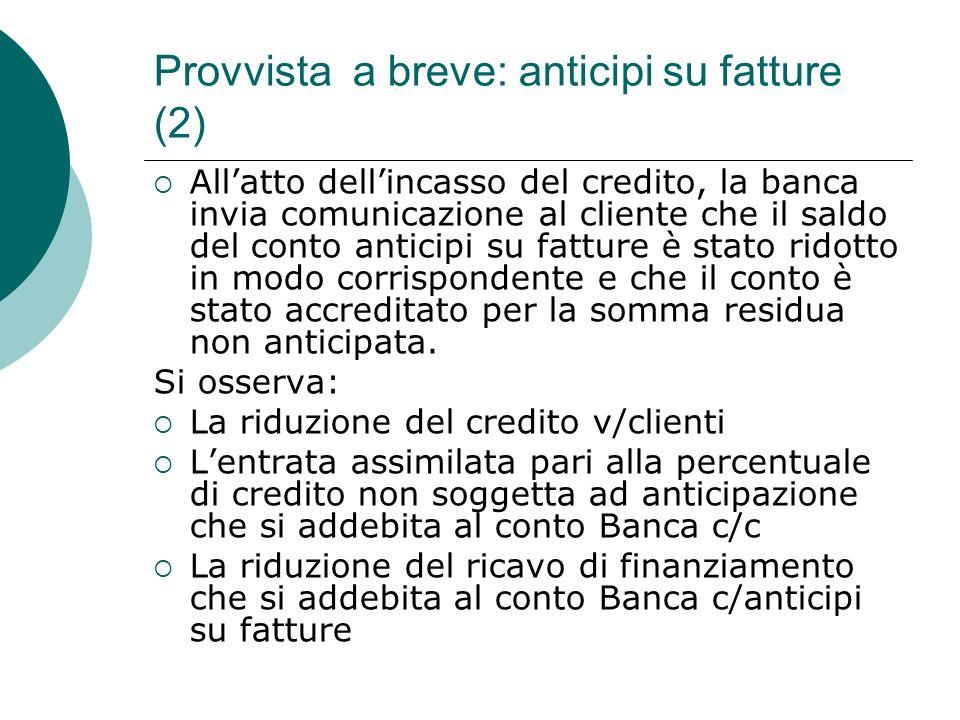 Esempio: anticipi su fatture (1) In data 4/03/07 la società Alfa riceve una comunicazione dalla banca dellavvenuta erogazione di anticipo su una fattura di 2.000.