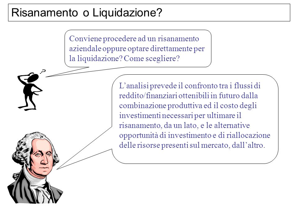 Risanamento o Liquidazione? Conviene procedere ad un risanamento aziendale oppure optare direttamente per la liquidazione? Come scegliere? Lanalisi pr